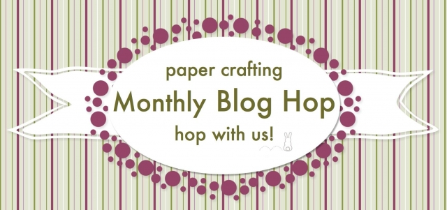 Papercrafting Monthly Blog Hop